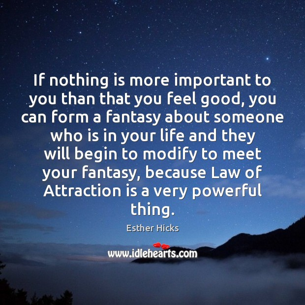 If nothing is more important to you than that you feel good, Esther Hicks Picture Quote