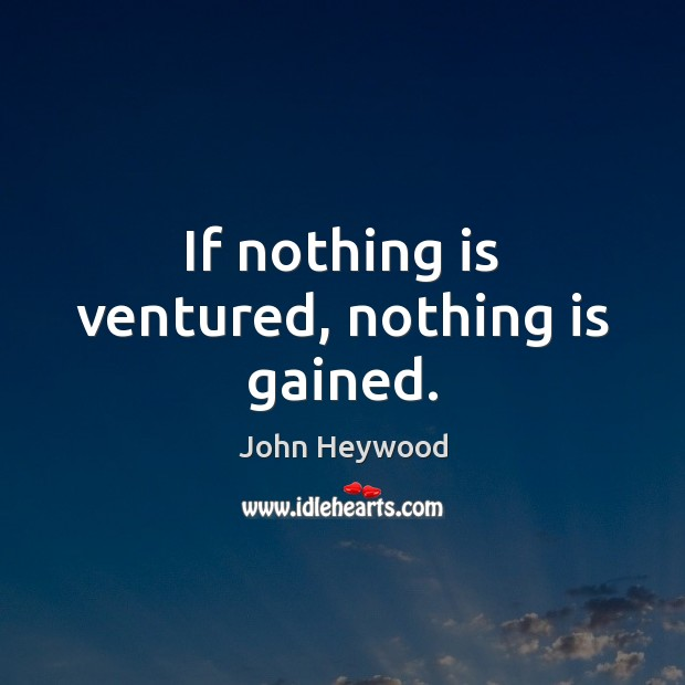 If nothing is ventured, nothing is gained. Image