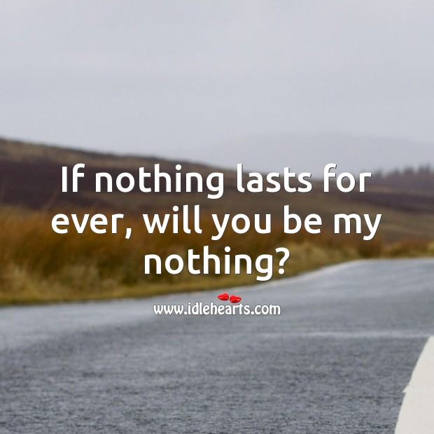 If nothing lasts for ever, will you be my nothing? Flirt Messages Image