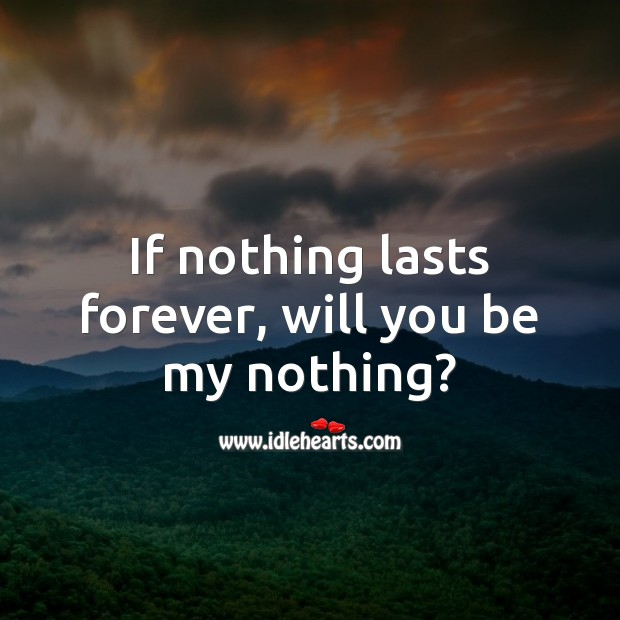 If nothing lasts forever, will you be my nothing? Flirty Quotes Image