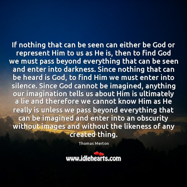 If nothing that can be seen can either be God or represent Thomas Merton Picture Quote