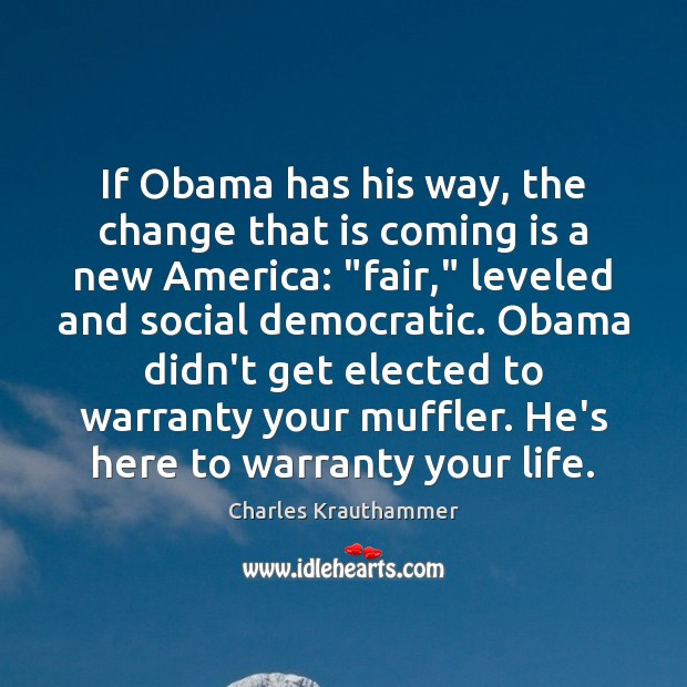 If Obama has his way, the change that is coming is a Image
