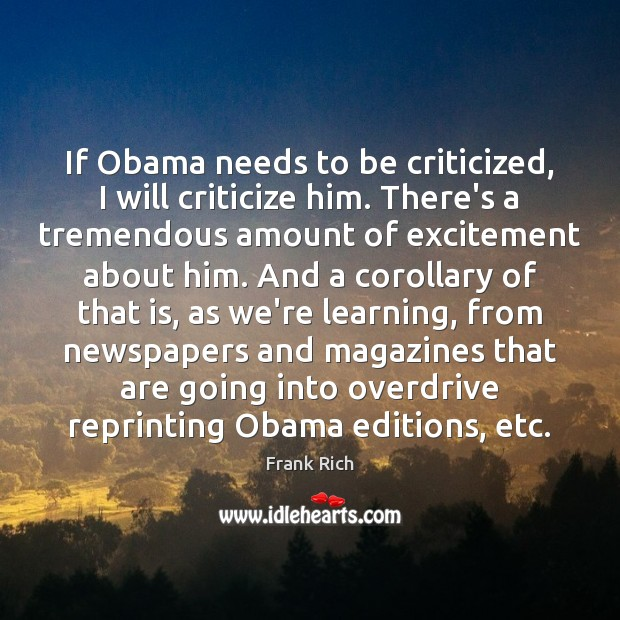 If Obama needs to be criticized, I will criticize him. There's a Criticize Quotes Image