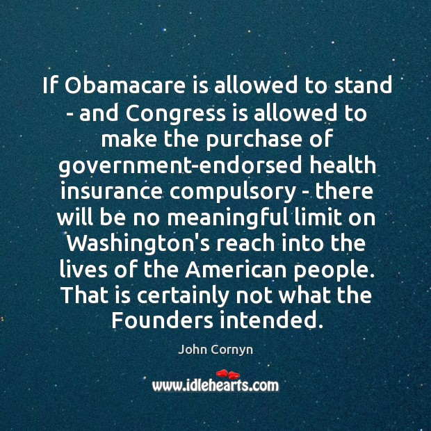 If Obamacare is allowed to stand – and Congress is allowed to John Cornyn Picture Quote