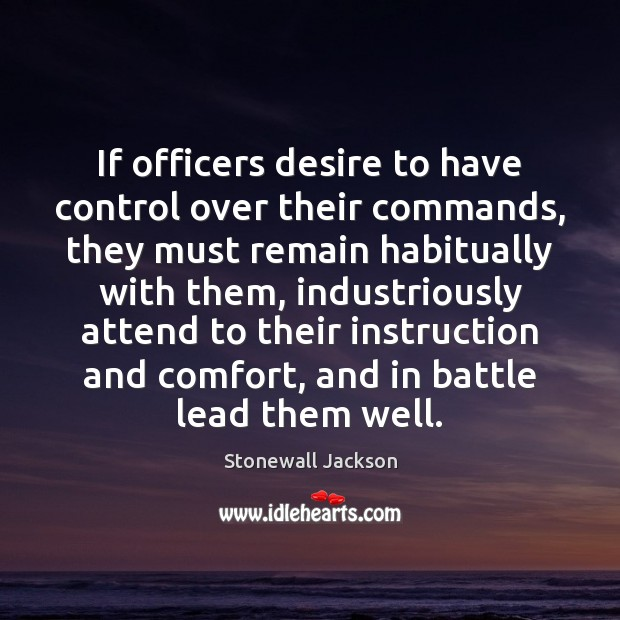 If officers desire to have control over their commands, they must remain Image