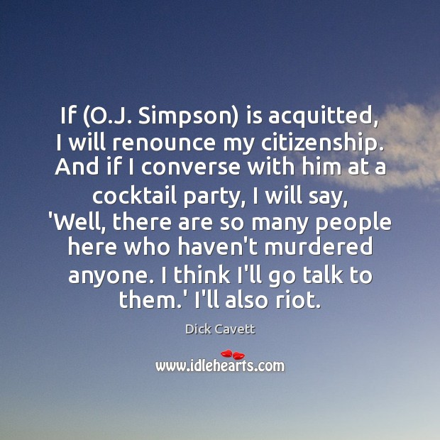 Image, If (O.J. Simpson) is acquitted, I will renounce my citizenship. And