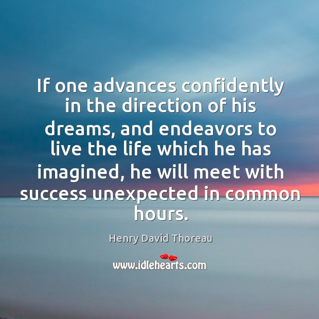 If one advances confidently in the direction of his dreams, and endeavors to live the Image