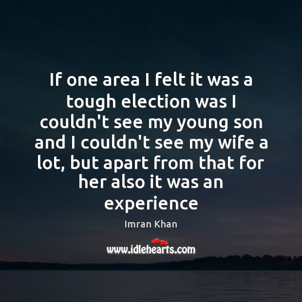 If one area I felt it was a tough election was I Imran Khan Picture Quote