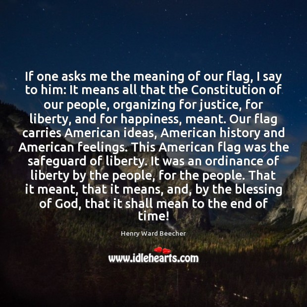 If one asks me the meaning of our flag, I say to Henry Ward Beecher Picture Quote
