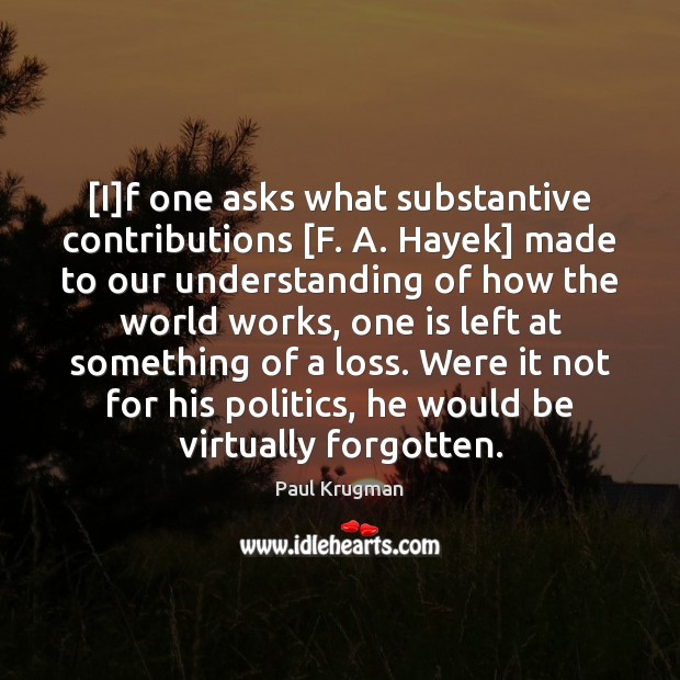 Image, [I]f one asks what substantive contributions [F. A. Hayek] made to