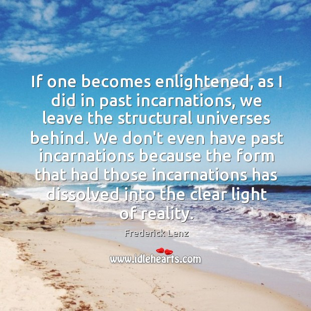 Image, If one becomes enlightened, as I did in past incarnations, we leave