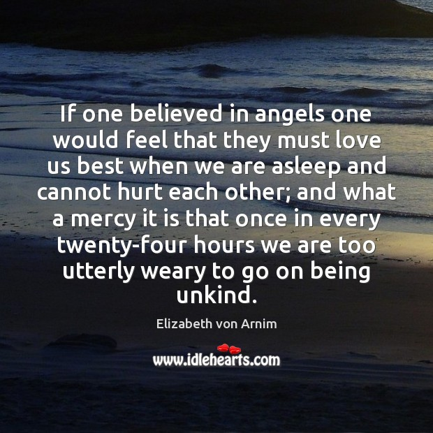 If one believed in angels one would feel that they must love Image