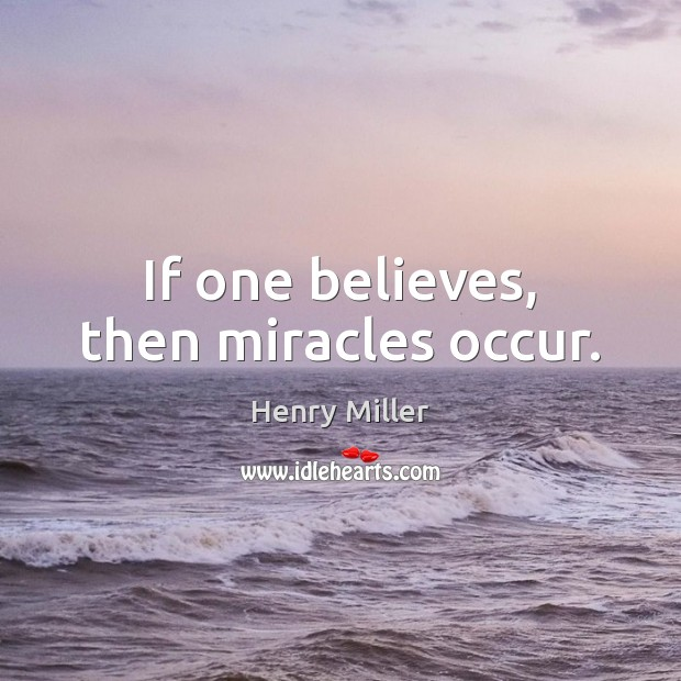 If one believes, then miracles occur. Image