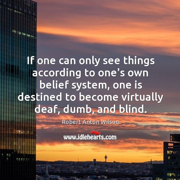 If one can only see things according to one's own belief system, Image
