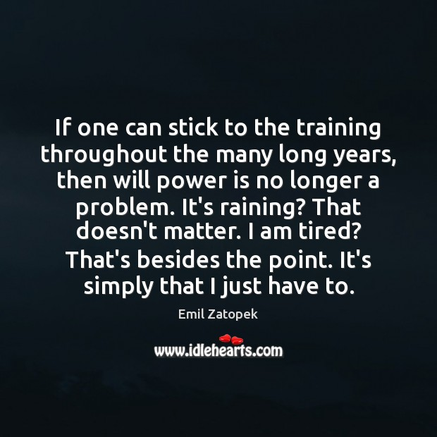 If one can stick to the training throughout the many long years, Will Power Quotes Image