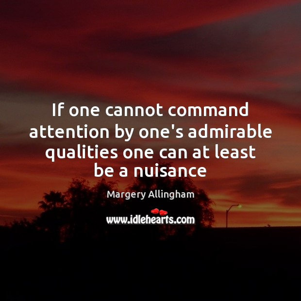 Image, If one cannot command attention by one's admirable qualities one can at