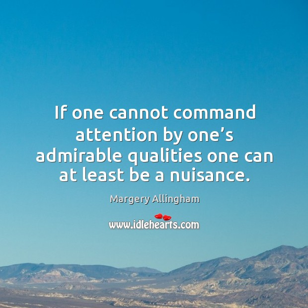 Image, If one cannot command attention by one's admirable qualities one can at least be a nuisance.