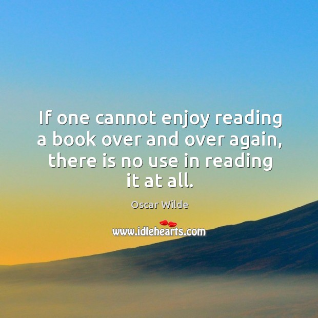 Image, If one cannot enjoy reading a book over and over again, there is no use in reading it at all.