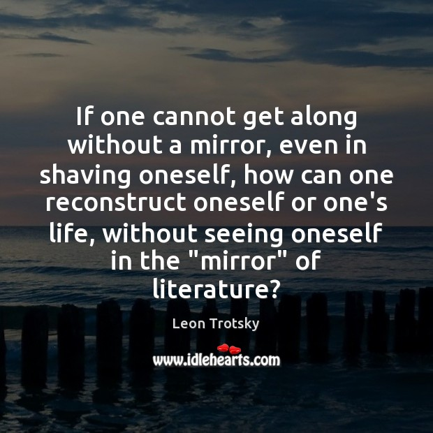 If one cannot get along without a mirror, even in shaving oneself, Leon Trotsky Picture Quote