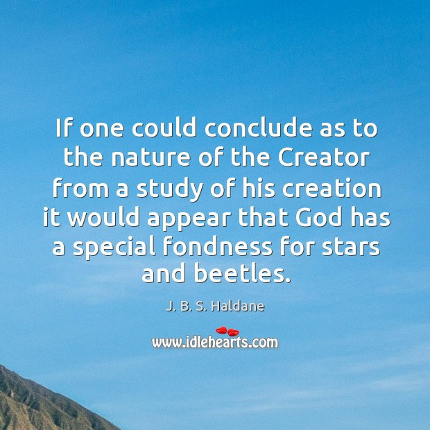 If one could conclude as to the nature of the creator from a study of his creation it Image