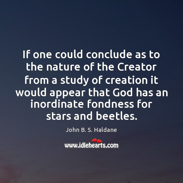 If one could conclude as to the nature of the Creator from John B. S. Haldane Picture Quote