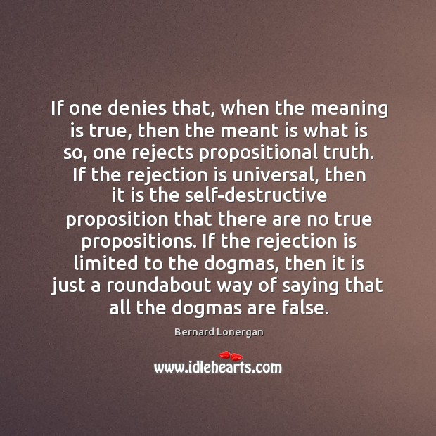If one denies that, when the meaning is true, then the meant Rejection Quotes Image