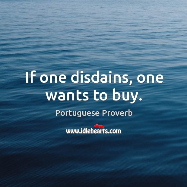 If one disdains, one wants to buy. Image