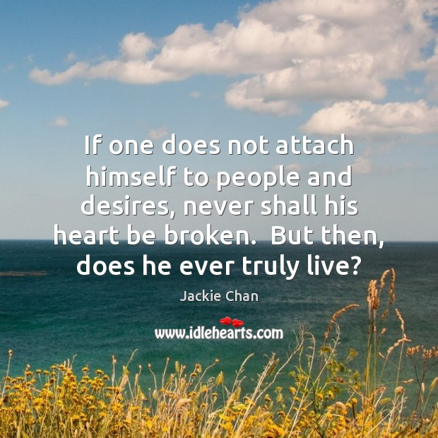 Jackie Chan Picture Quote image saying: If one does not attach himself to people and desires, never shall