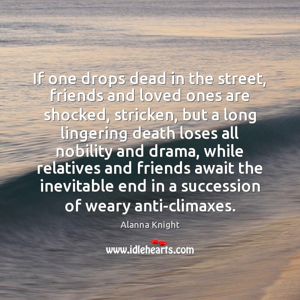Image, If one drops dead in the street, friends and loved ones are
