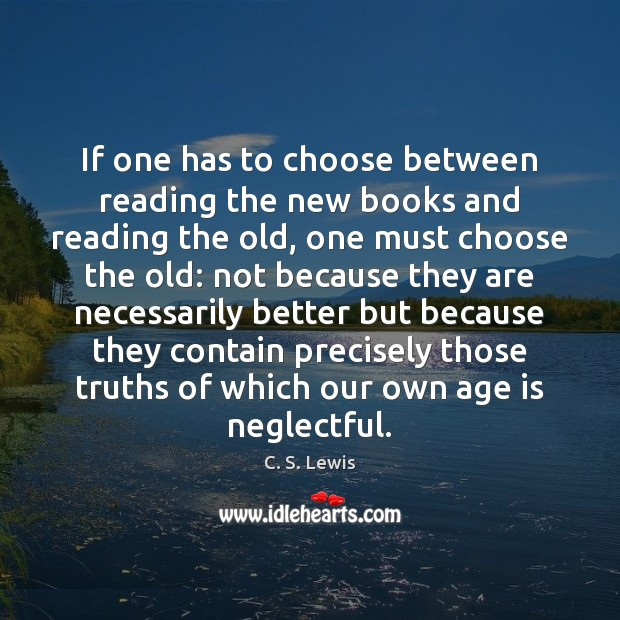 If one has to choose between reading the new books and reading Age Quotes Image