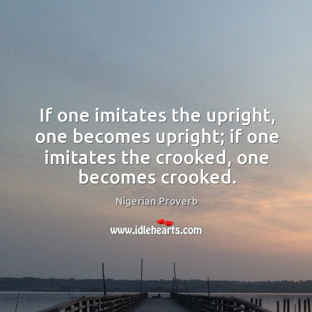 If one imitates the upright, one becomes upright Image