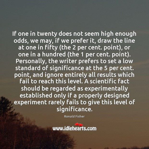 If one in twenty does not seem high enough odds, we may, Ronald Fisher Picture Quote