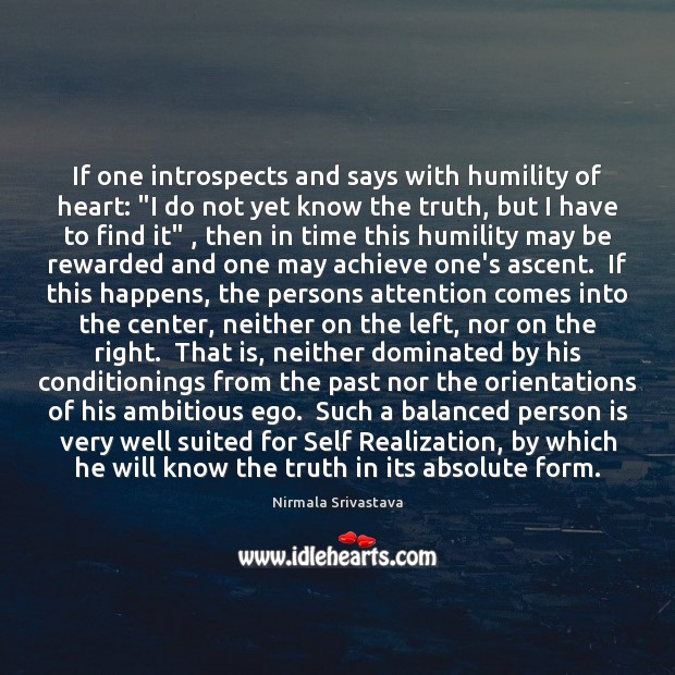 """If one introspects and says with humility of heart: """"I do not Nirmala Srivastava Picture Quote"""