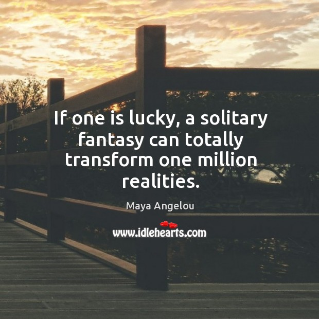 Image, If one is lucky, a solitary fantasy can totally transform one million realities.