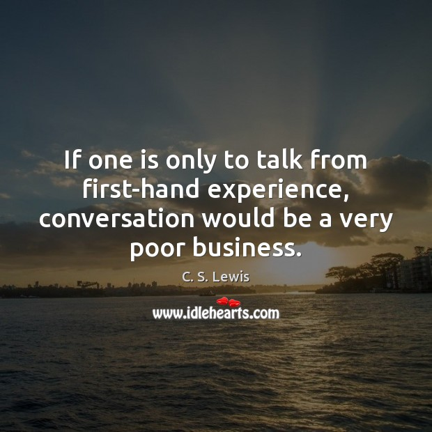 If one is only to talk from first-hand experience, conversation would be Image