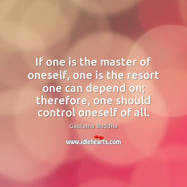 If one is the master of oneself, one is the resort one Image
