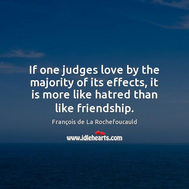 If one judges love by the majority of its effects, it is François de La Rochefoucauld Picture Quote