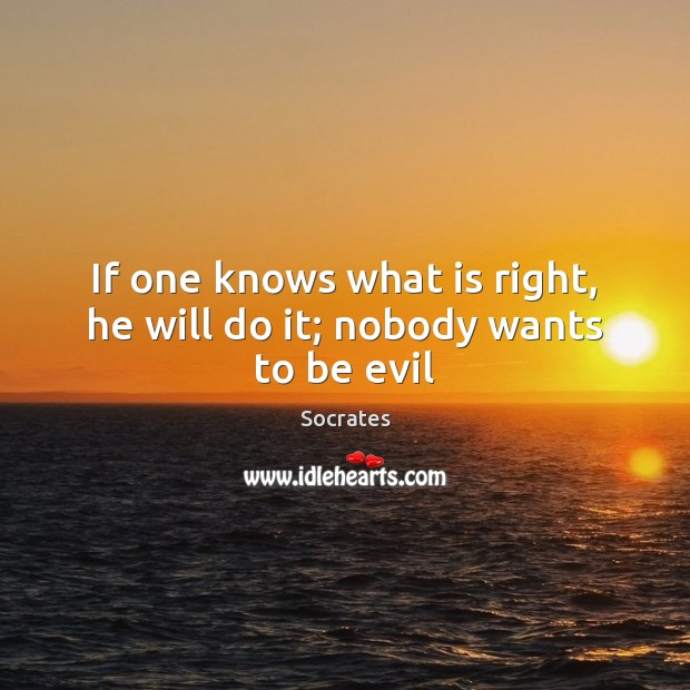 If one knows what is right, he will do it; nobody wants to be evil Image