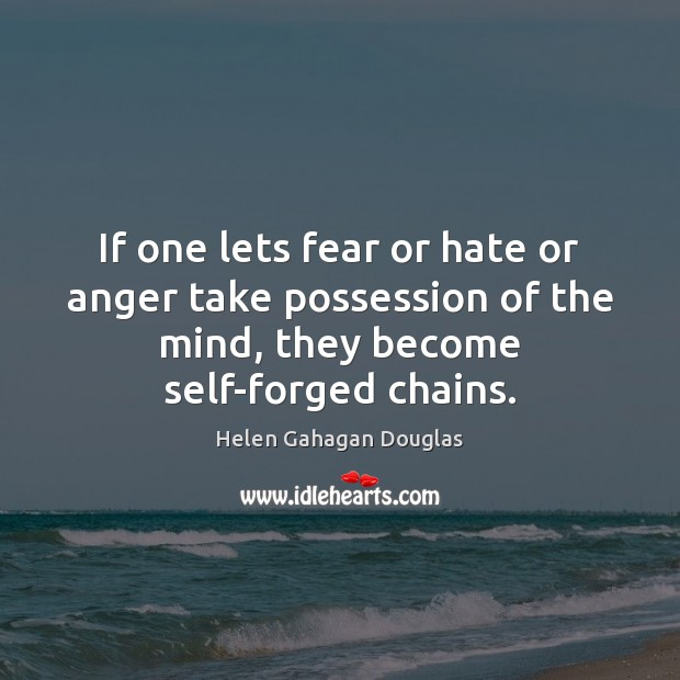 Image, If one lets fear or hate or anger take possession of the