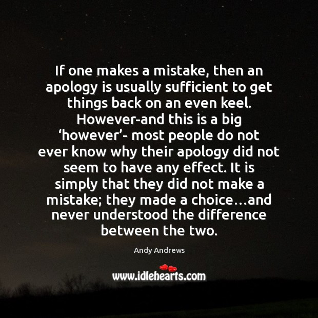 If one makes a mistake, then an apology is usually sufficient to Apology Quotes Image