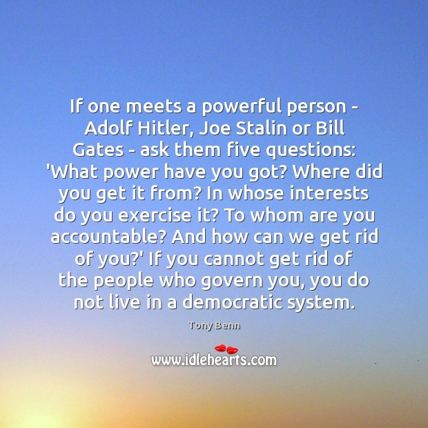 If one meets a powerful person – Adolf Hitler, Joe Stalin or Tony Benn Picture Quote