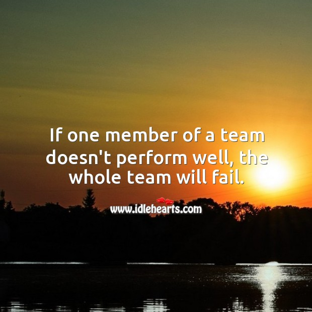 Image, If one member of a team doesn't perform well, the whole team will fail.