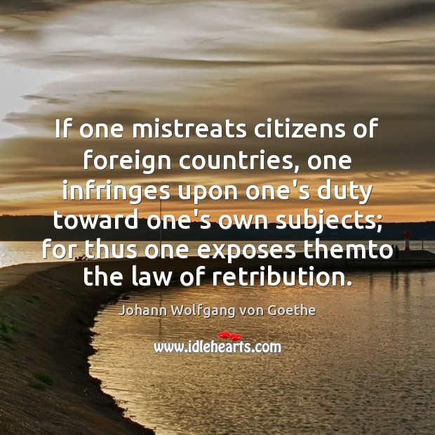 If one mistreats citizens of foreign countries, one infringes upon one's duty Image
