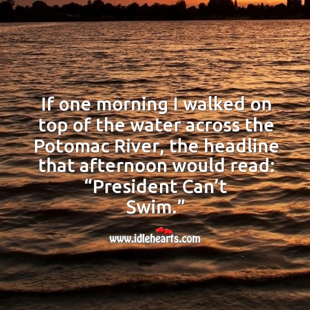 If one morning I walked on top of the water across the potomac river Image