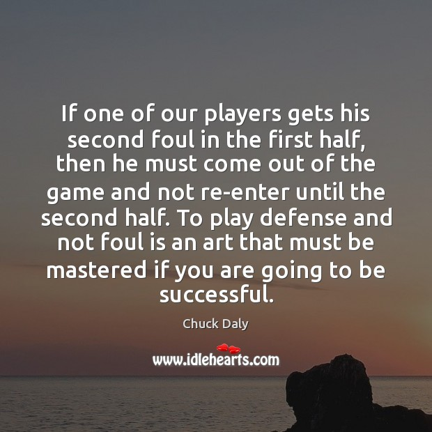 If one of our players gets his second foul in the first To Be Successful Quotes Image