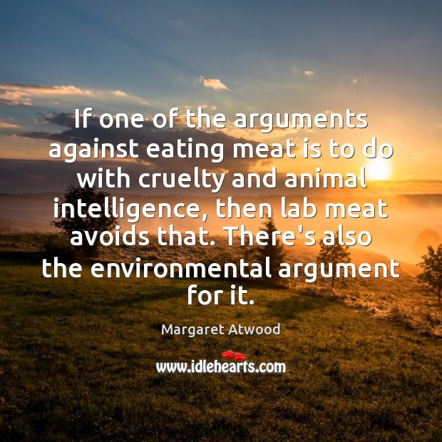 If one of the arguments against eating meat is to do with Margaret Atwood Picture Quote