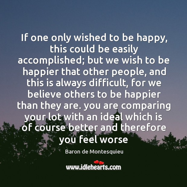If one only wished to be happy, this could be easily accomplished; Image