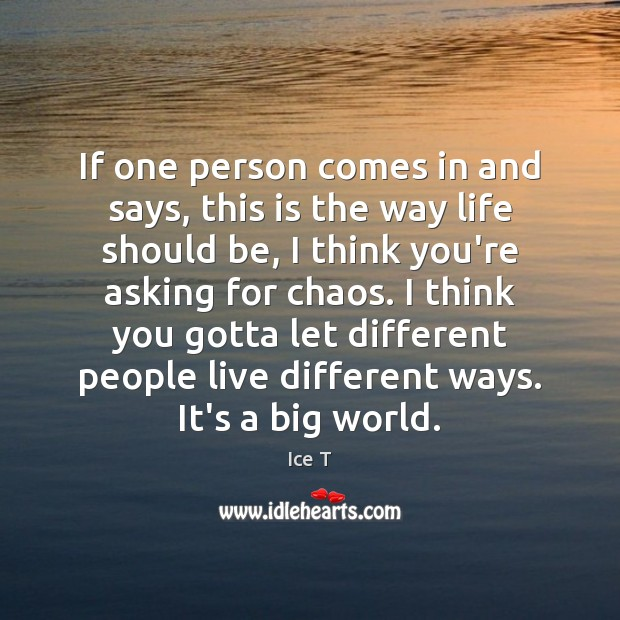 If one person comes in and says, this is the way life Image