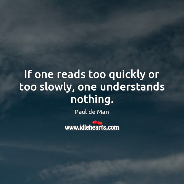 If one reads too quickly or too slowly, one understands nothing. Image