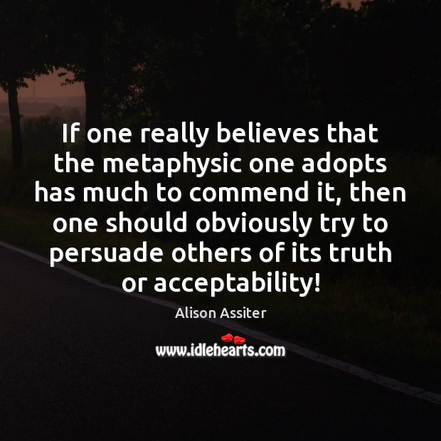 Image, If one really believes that the metaphysic one adopts has much to